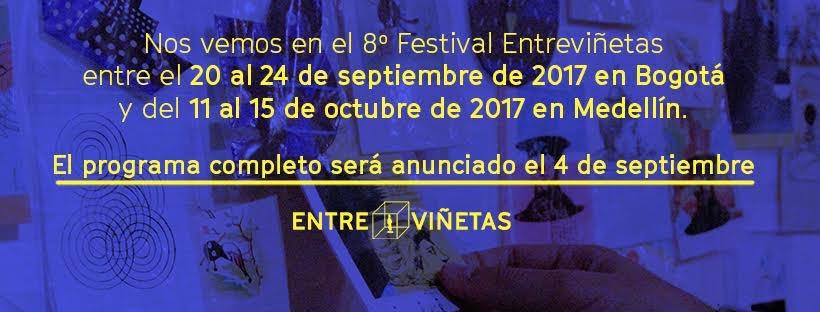 Nos vemos en el octavo festival entreviñetas entre el 20 al 24 de septiembre en bogotá y del 11 al 15 de octubre de 2017 en Medelín.